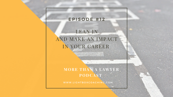 Episode #12 Lean In and make an impact in your career