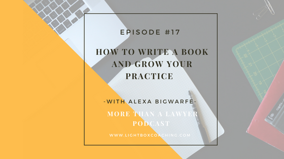 Episode #17 How to write a book to grow your practice with Alexa Bigwarfe