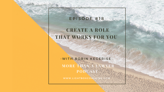 Episode #18 Create a role that works for you with Robin Kergerise