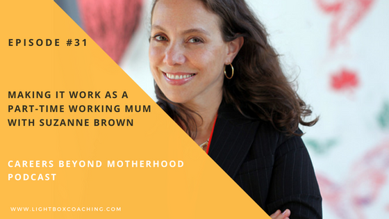 Episode 31 – Making it work as a part-time working mum with Suzanne Brown