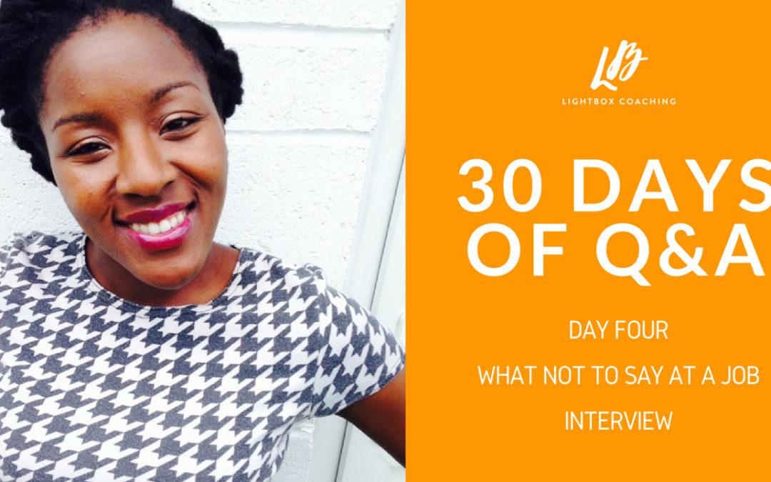30 Days of Q & A – Day Four – What Not To Say In A Job Interview