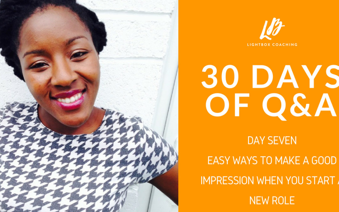 30 Days of Q & A – Day Seven – Easy Ways To Make A Good Impression When You Start A New Role