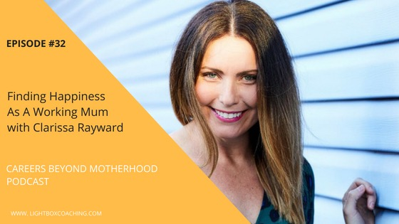 Episode 32 – Finding Happiness As A Working Mum with Clarissa Rayward
