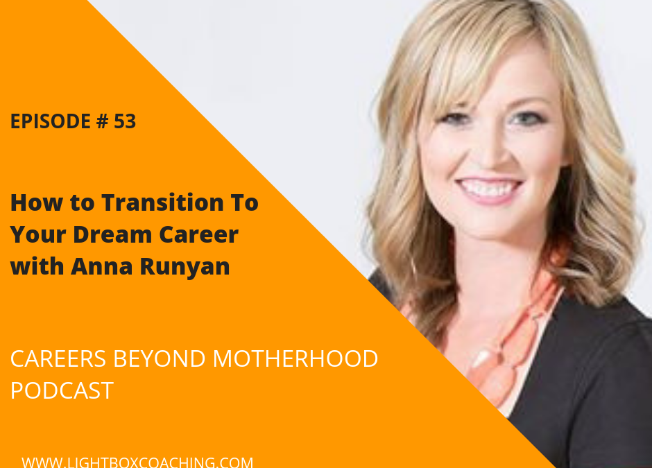 Episode 53 – How to Transition To Your Dream Career with Anna Runyan