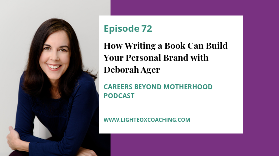 Episode 72  – How Writing a Book Can Build Your Personal Brand with Deborah Ager