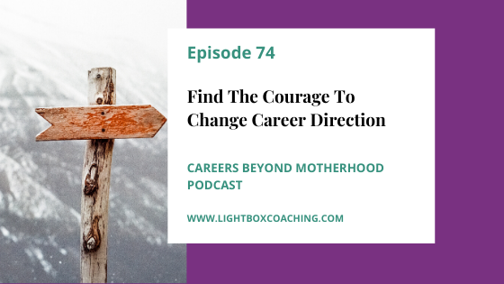 Episode 74 – Finding the Courage to Change Career Direction