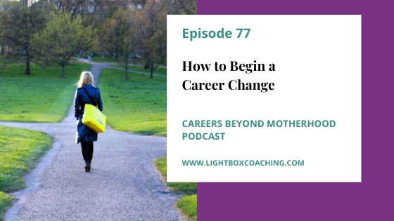 Episode 77  – How to Begin a Career Change