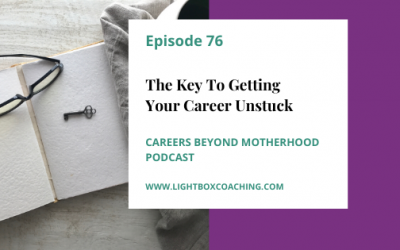 Episode 76 – Key To Getting Your Career Unstuck