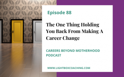 Episode 88 – The One Thing Holding You Back From Making A Career Change