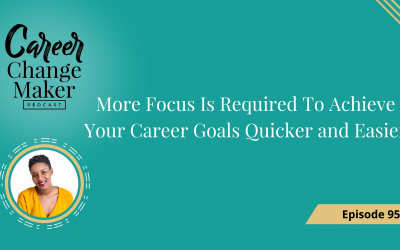 Episode 95 – More Focus Is Required To Achieve Your Career Goals Quicker and Easier