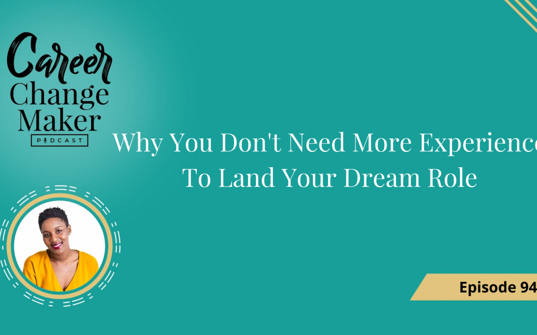 Episode 94 – Why You Don't Need More Experience To Land Your Dream Role