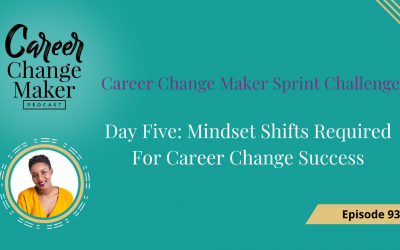 Episode 93 – Mindset Shifts Required For Career Change Success