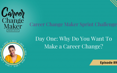 Episode 89 – Why Do You Want To Make a Career Change?
