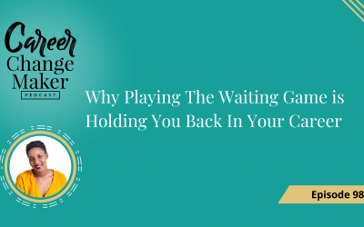 Episode 98  – Why Playing The Waiting Game is Holding You Back In Your Career