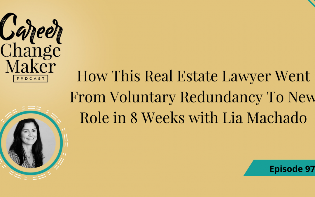 Episode 97 – How This Real Estate Lawyer Went From Voluntary Redundancy To A New Role in 8 Weeks with Lia Machado