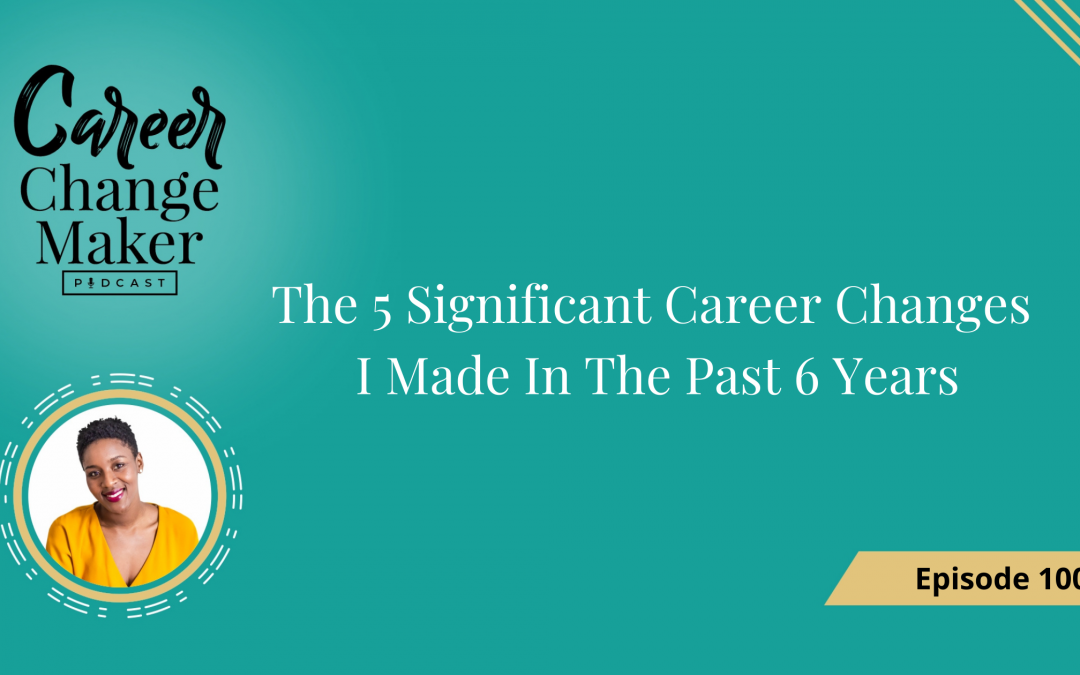 Episode 100 – The 5 Significant Career Changes I Made In The Past 6 Years