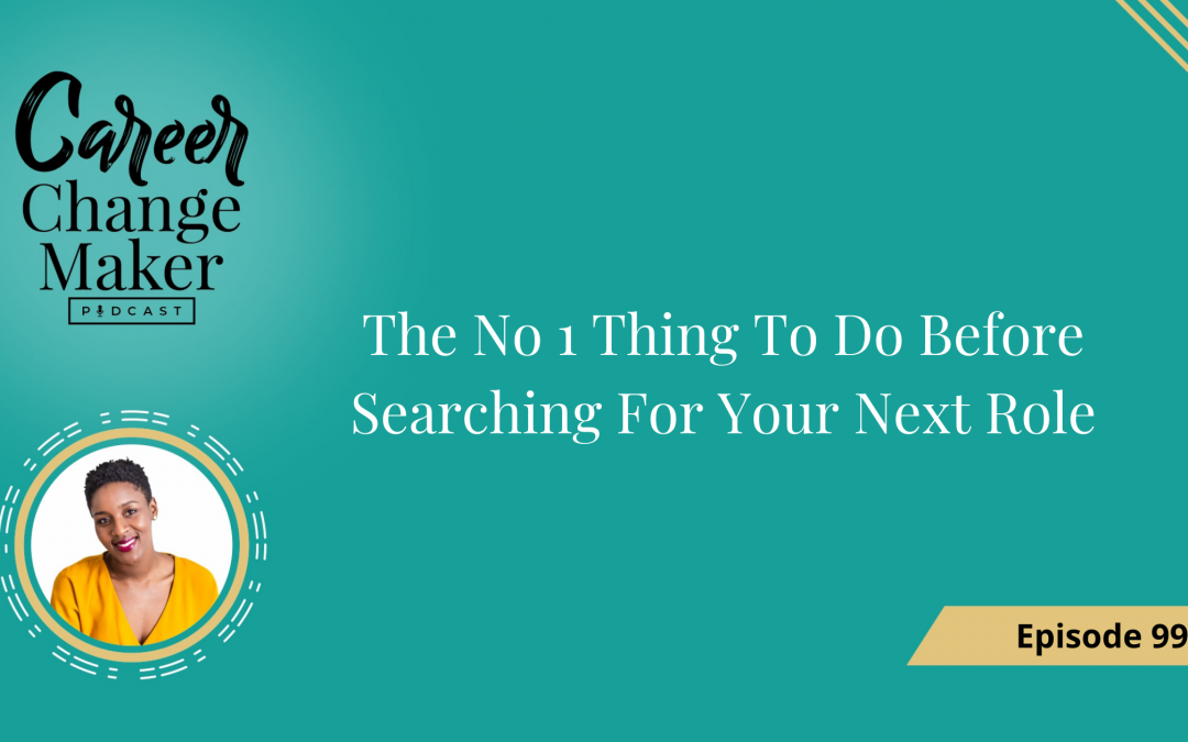 Episode 99 – The No 1 Thing To Do Before Searching For Your Next Job Role