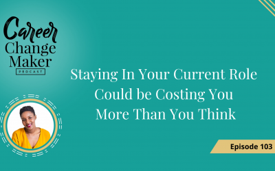 Episode 103 – Staying In Your Current Role Could be Costing You More Than You Think