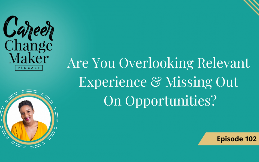 Episode 102 – Are You Overlooking Relevant Experience & Missing Out On Opportunities?