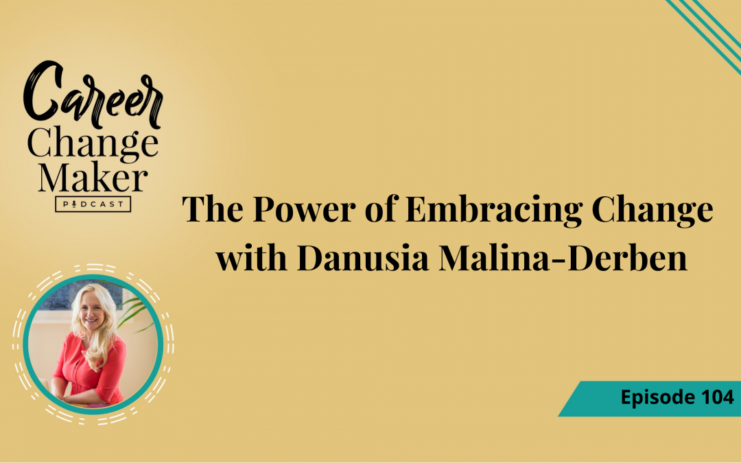 Episode 104 – The Power of Embracing Change with Danusia Malina-Derben