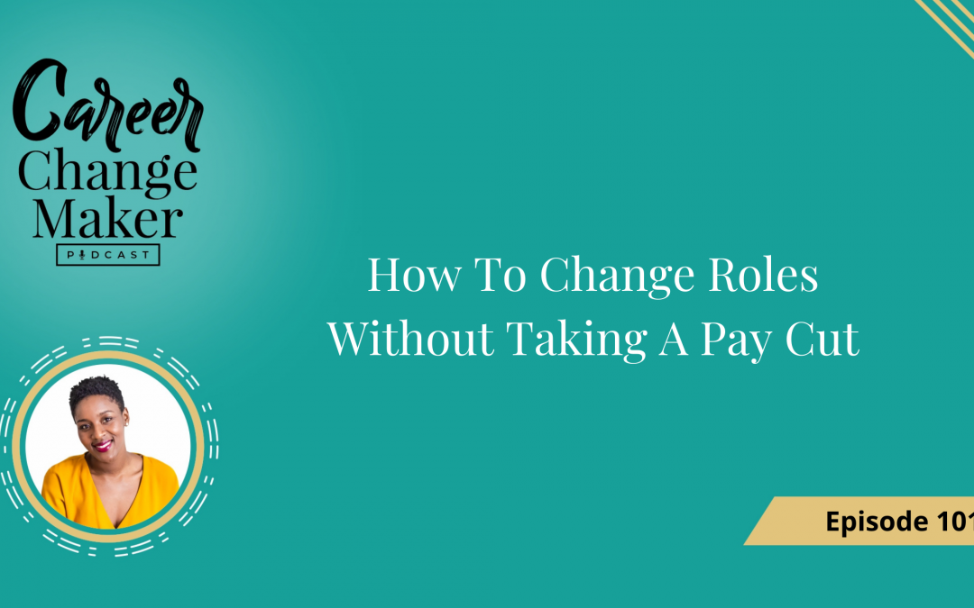 Episode 101 – How to Change Roles Without Taking a Paycut
