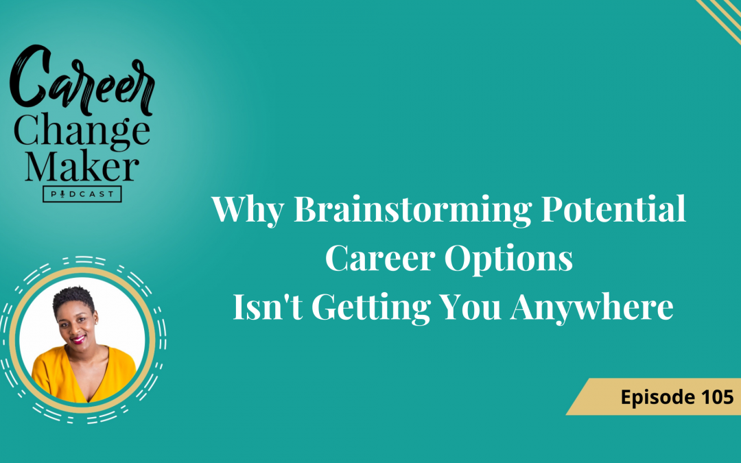 Episode 105 – Why Brainstorming Potential Career Options Isn't Getting You Anywhere