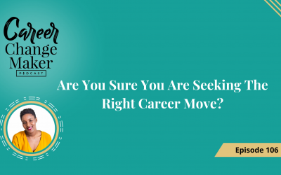 Episode 106 – Are You Sure You Are Seeking The Right Career Move?