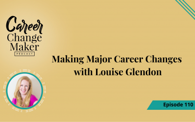 Episode 110 – Making Major Career Changes with Louise Glendon