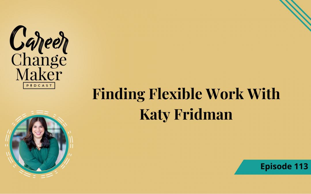 Episode 113: Finding Flexible Work with Katy Fridman