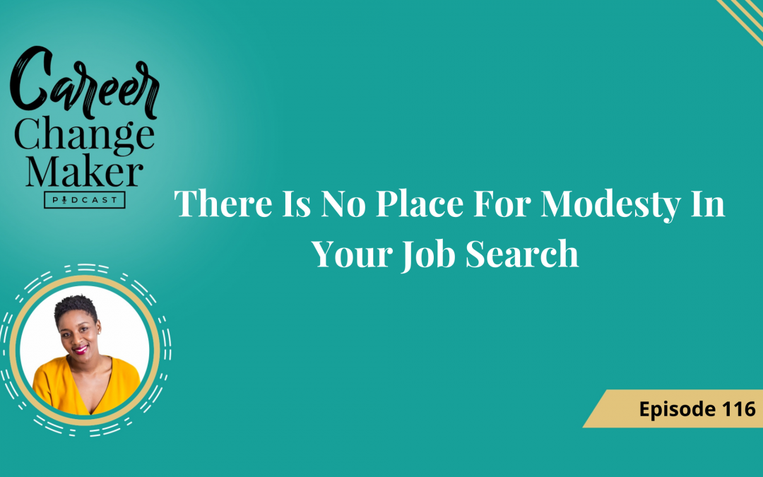 Episode 116: There Is No Place For Modesty In Your Job Search