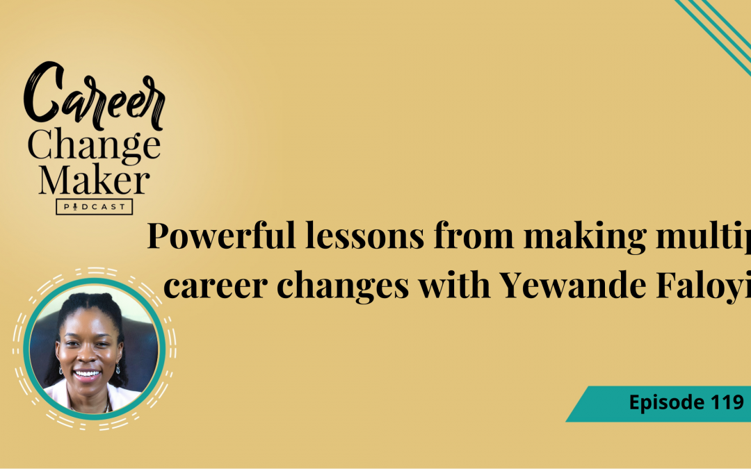 Episode 119: Powerful lessons from making multiple career changes with Yewande Faloyin