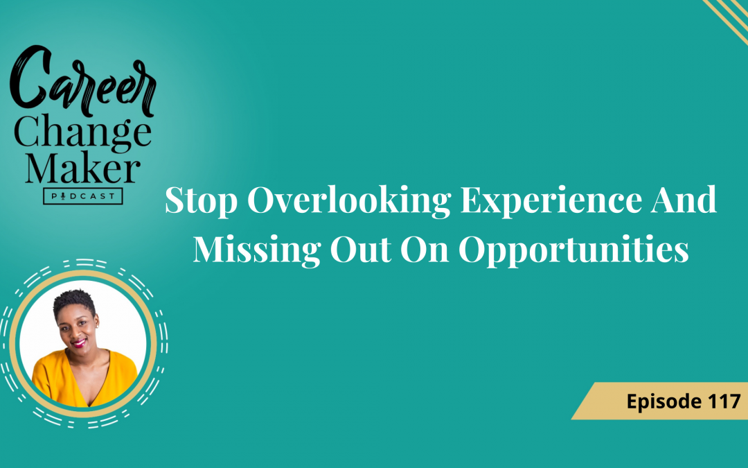117: Stop Overlooking Experience And Missing Out On Opportunities