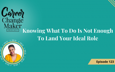 Episode 123: Knowing What To Do Is Not Enough To Land Your Ideal Role