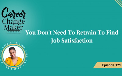 Episode 121 : You Don't Need To Retrain To Find Job Satisfaction