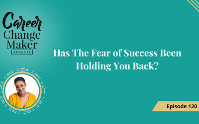 Episode120: Has The Fear of Success Been Holding You Back?