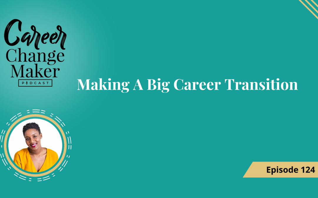 Episode 124: Making A Big Career Transition