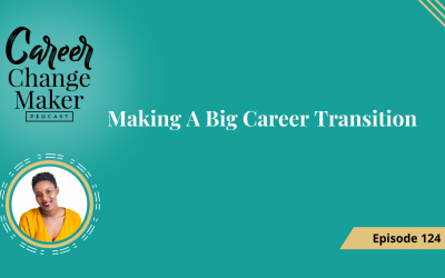 Episode 124: Making A Big Career Transition