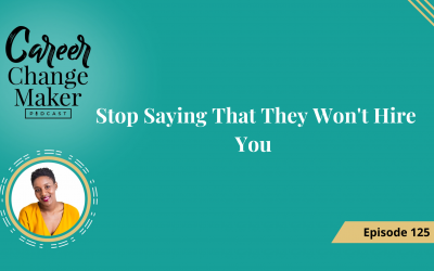 Episode 125 : Stop Saying That They Won't Hire You