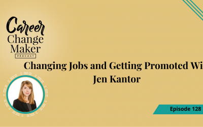 Episode: 128  Changing Jobs And Getting Promoted With Jen Kantor