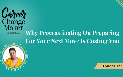 Episode127: Why Procrastinating On Preparing For Your Next Move Is Costing You