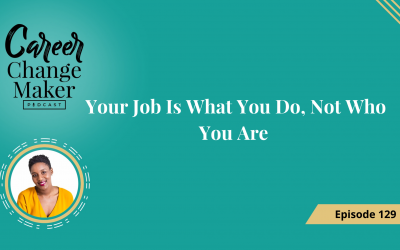 Episode 129: Your Job Is What You Do, Not Who You Are