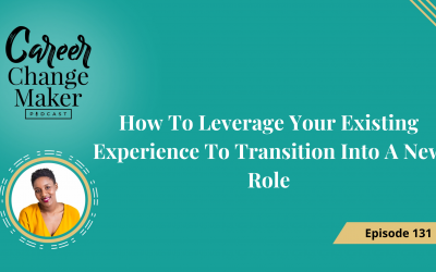 Episode131: How To Leverage Your Existing Experience To Transition Into A New Role