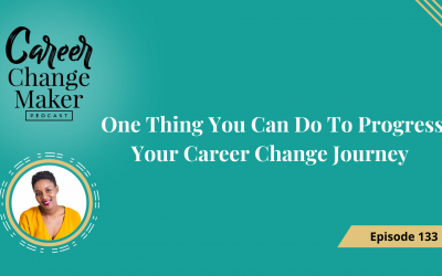 Episode: 133 One Thing You Can Do To Progress Your Career Change Journey