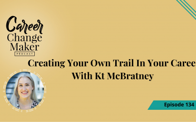 Episode 134: Creating Your Own Trail In Your Career With Kt McBratney