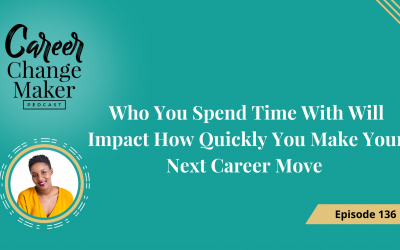 Episode 136: Who You Spend Time With Will Impact How Quickly You Make Your Next Career Move