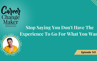 Episode 141: Stop Saying You Don't Have The Experience To Go For What You Want