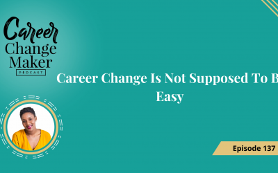 Episode 137: Career Change Is Not Supposed To Be Easy