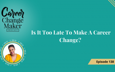 Episode 138: Is It Too Late To Make A Career Change?