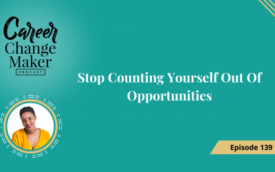 Episode 139: Stop Counting Yourself Out Of Opportunities