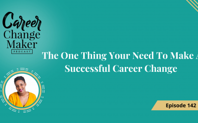 Episode 142: The One Thing You Need To Make A Successful Career Change